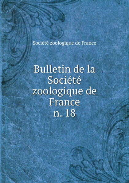 Bulletin de la Societe zoologique de France société mathématique de france bulletin de la societe mathematique de france 1885 86 vol 14 classic reprint