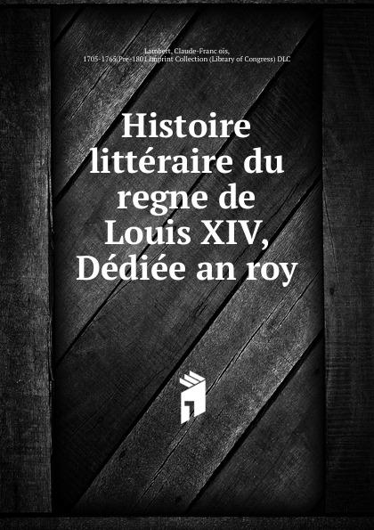 Claude-François Lambert Histoire litteraire du regne de Louis XIV, Dediee an roy