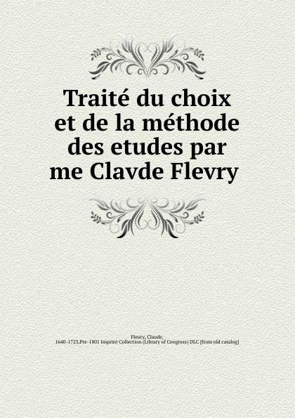 Fleury Claude Traite du choix et de la methode des etudes par me Clavde Flevry pierre audemars slay me a sinner