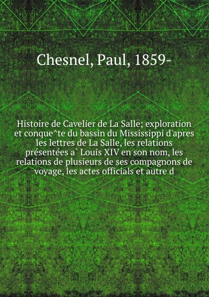 Paul Chesnel Histoire de Cavelier de La Salle eugène guénin cavelier de la salle