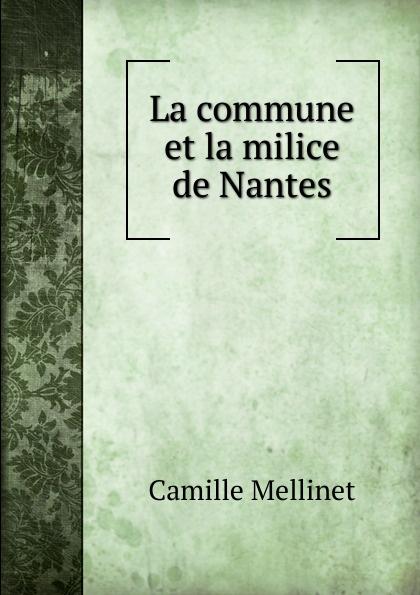 Camille Mellinet La commune et la milice de Nantes dadju nantes