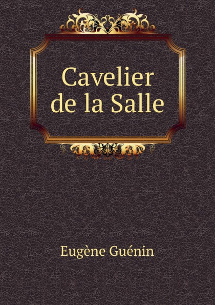 Eugène Guénin Cavelier de la Salle eugène guénin cavelier de la salle