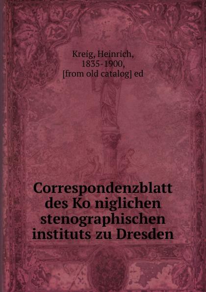 Heinrich Kreig Correspondenzblatt des Koniglichen stenographischen instituts zu Dresden glashaus dresden