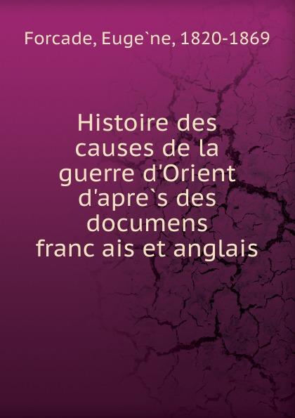 Eugène Forçade Histoire des causes de la guerre d.Orient d.apres des documens francais et anglais