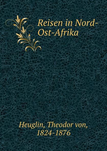 Theodor von Heuglin Reisen in Nord-Ost-Afrika theodor von heuglin systematische ubersicht der vogel nord ost afrika s