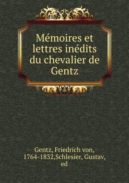 Friedrich von Gentz Memoires et lettres inedits du chevalier de Gentz