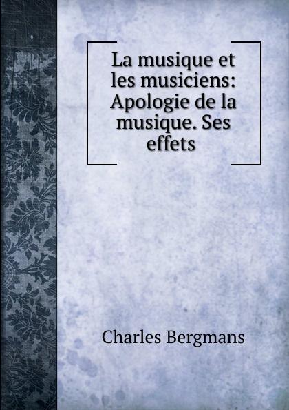 Charles Bergmans La musique et les musiciens camille bellaigue les epoques de la musique vol 2 classic reprint