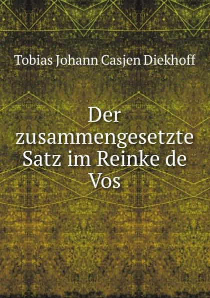 Tobias Johann Casjen Diekhoff Der zusammengesetzte Satz im Reinke de Vos. a petit coclico carmen super o vos omnes