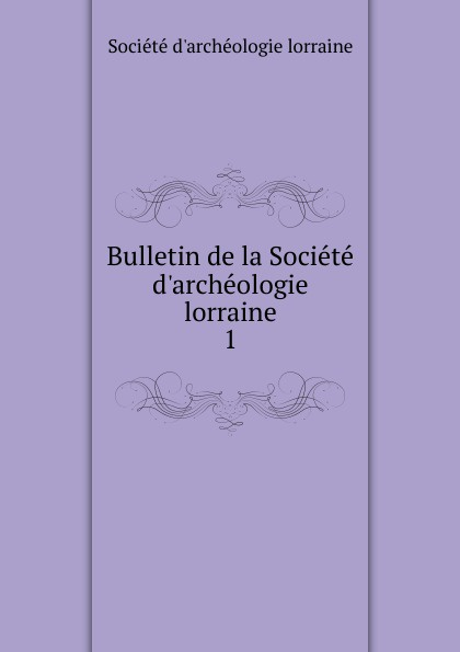 Bulletin de la Societe d.archeologie lorraine