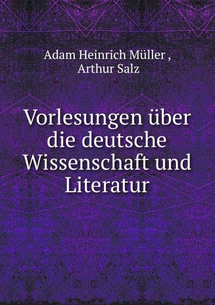 Adam Heinrich Müller Vorlesungen uber die deutsche Wissenschaft und Literatur adam heinrich m ller adam heinrich muller zwolf reden uber die beredsamkeit und deren verfall in deutschland