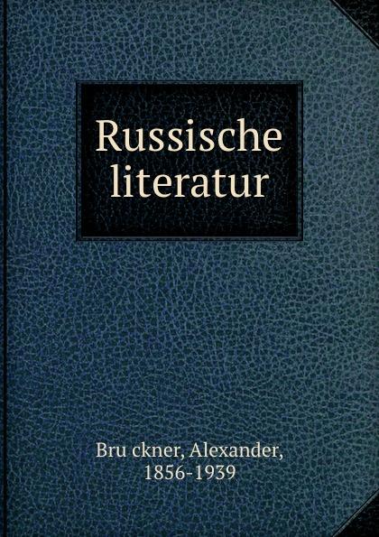 Alexander Brückner Russische literatur aleksander brückner russische literatur german edition