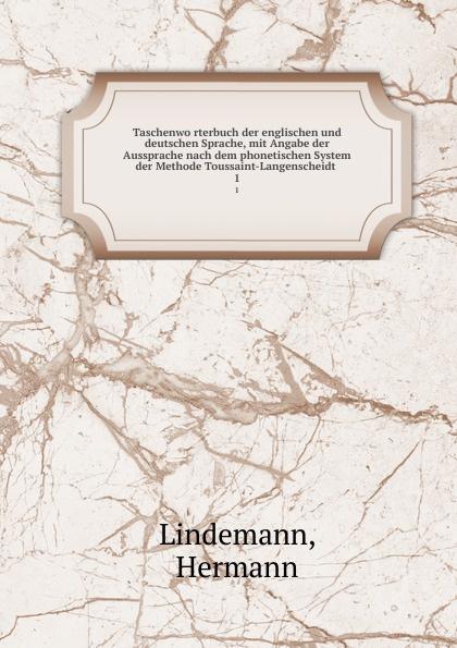 Hermann Lindemann Taschenworterbuch der englischen und deutschen Sprache, mit Angabe der Aussprache nach dem phonetischen System der Methode Toussaint-Langenscheidt