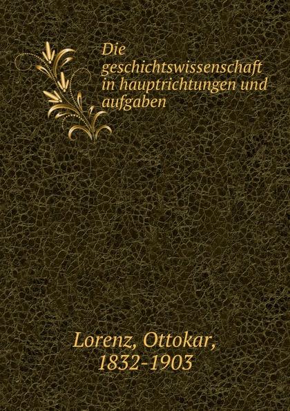 Ottokar Lorenz Die geschichtswissenschaft in hauptrichtungen und aufgaben ottokar schupp hurdy gurdy