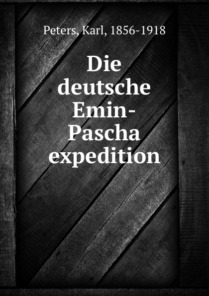 Karl Peters Die deutsche Emin-Pascha expedition emin project last evening
