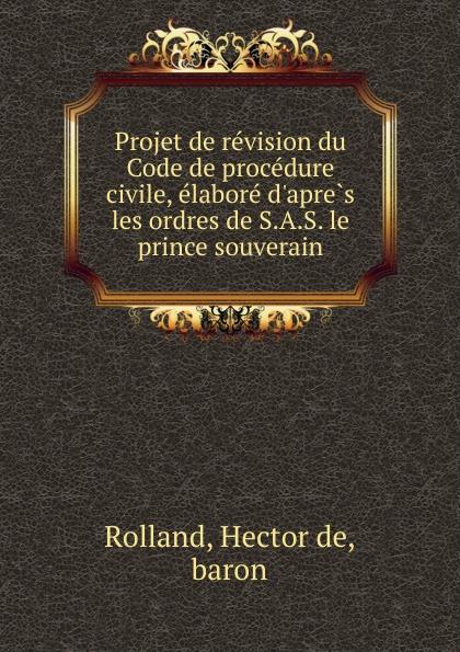 где купить Hector de Rolland Projet de revision du Code de procedure civile, elabore d.apres les ordres de S.A.S. le prince souverain по лучшей цене
