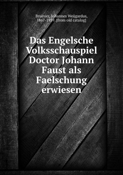 Johannes Weijgardus Bruinier Das Engelsche Volksschauspiel Doctor Johann Faust als Faelschung erwiesen paul weidmann johann faust