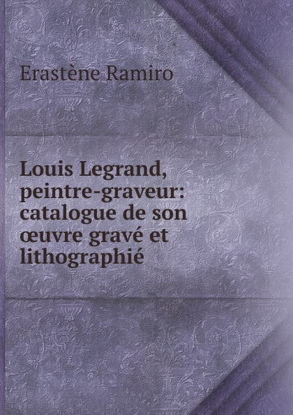 Erastène Ramiro Louis Legrand, peintre-graveur louis legrand noble the lady angeline