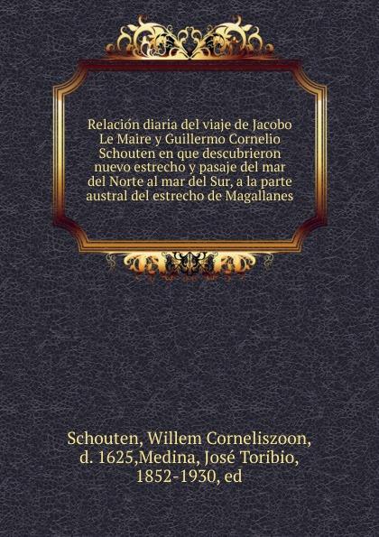 Willem Corneliszoon Schouten Relacion diaria del viaje de Jacobo Le Maire y Guillermo Cornelio Schouten en que descubrieron nuevo estrecho y pasaje del mar del Norte al mar del Sur, a la parte austral del estrecho de Magallanes цена