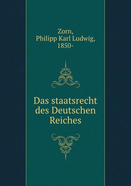 Philipp Karl Ludwig Zorn Das staatsrecht des Deutschen Reiches