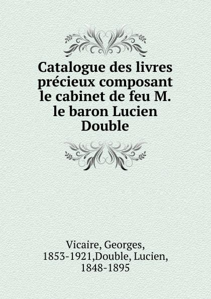 Georges Vicaire Catalogue des livres precieux composant le cabinet de feu M. le baron Lucien Double léon techener catalogue de livres precieux partie 2