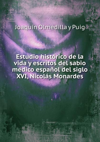 Joaquín Olmedilla y Puig Estudio historico de la vida y escritos del sabio medico espanol del siglo XVI, Nicolas Monardes los hijos del topo