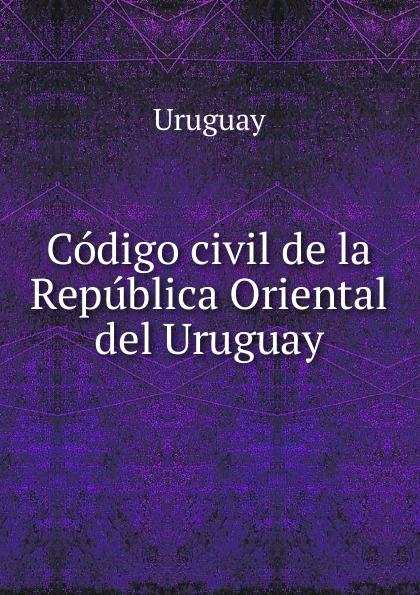 Uruguay Codigo civil de la Republica Oriental del Uruguay ecuador codigo civil y codigo de enjuiciamentos en materia civil de la republica del ecuador