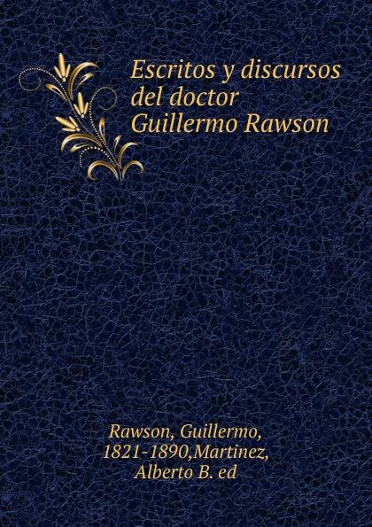 Guillermo Rawson Escritos y discursos del doctor Guillermo Rawson díaz caneja guillermo escuela de humorismo