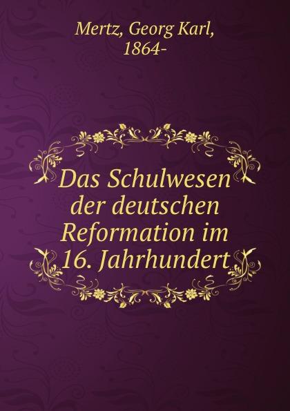 Georg Karl Mertz Das Schulwesen der deutschen Reformation im 16. Jahrhundert georg trakl im winter