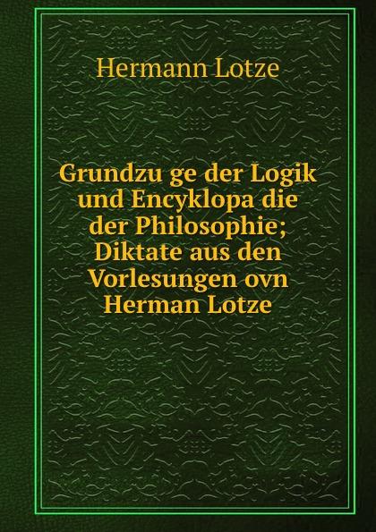 H. Lotze Grundzuge der Logik und Encyklopadie der Philosophie ernst schröder eugen müller vorlesungen uber die algebra der logik exakte logik