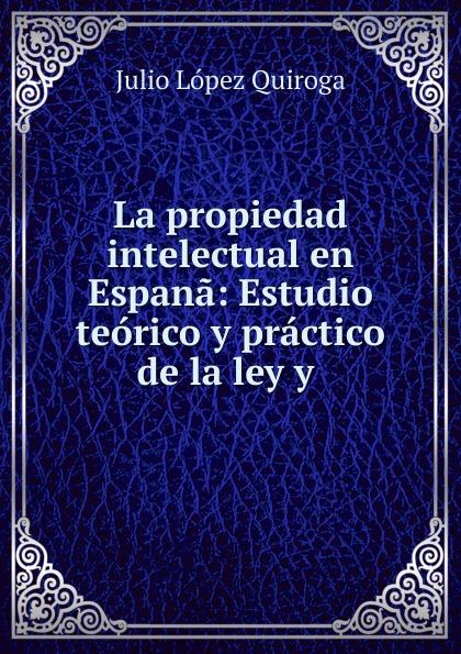 Julio López Quiroga La propiedad intelectual en Espana león silva julio césar lópez rosa margarita niif 2 pagos basados en acciones