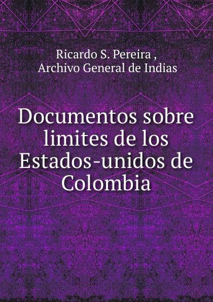 цены на Ricardo S. Pereira Documentos sobre limites de los Estados-unidos de Colombia  в интернет-магазинах