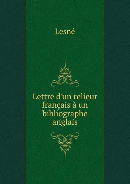 Lesné Lettre d.un relieur francais a un bibliographe anglais цена