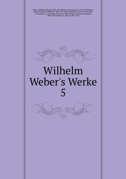 Wilhelm Eduard Weber Wilhelm Weber.s Werke