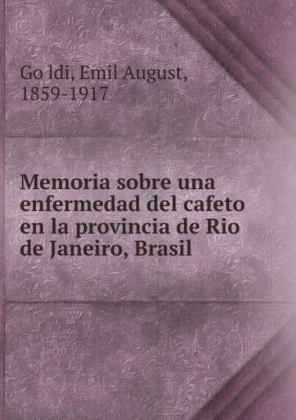 Emil August Göldi Memoria sobre una enfermedad del cafeto en la provincia de Rio de Janeiro, Brasil каталог rio de janeiro