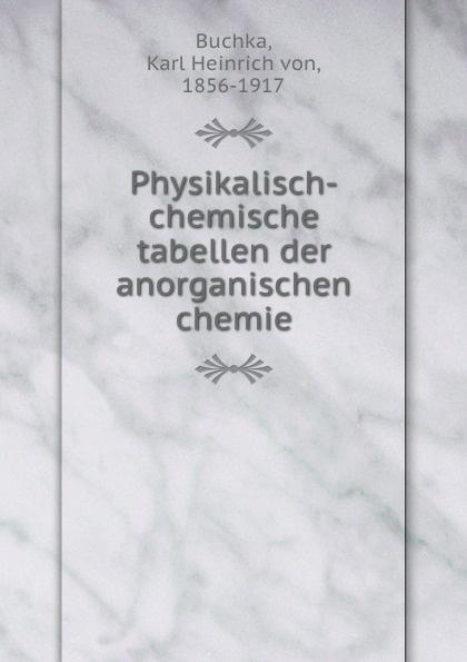 Karl Heinrich von Buchka Physikalisch-chemische tabellen der anorganischen chemie walter klopffer verhalten und abbau von umweltchemikalien physikalisch chemische grundlagen