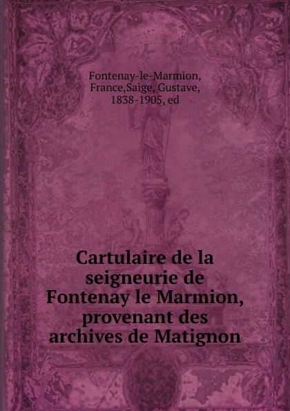 France Fontenay-le-Marmion Cartulaire de la seigneurie de Fontenay le Marmion, provenant des archives de Matignon blessed columba marmion abbot marmion dom columba marmion with christ an anthology of the writings of blessed columba marmion