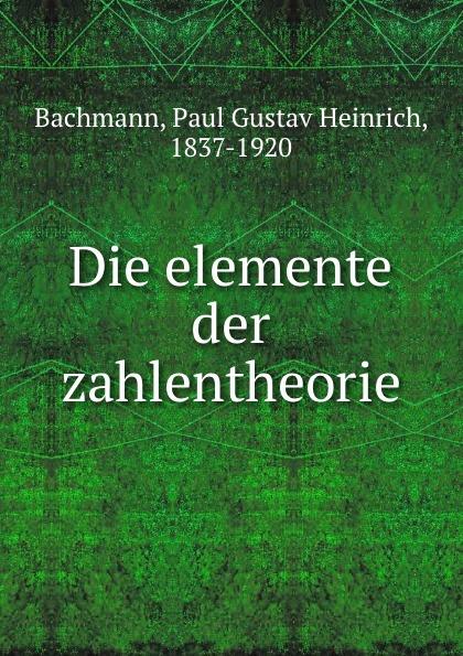 Paul Gustav Heinrich Bachmann Die elemente der zahlentheorie цены