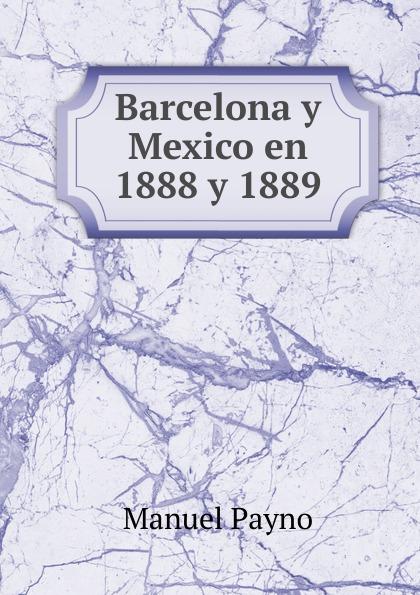 Manuel Payno Barcelona y Mexico en 1888 y 1889 naranjo priego elvira elena instituciones politicas y desempeno municipal en mexico