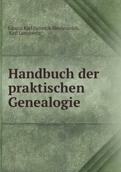 Eduard Karl Heinrich Heydenreich Handbuch der praktischen Genealogie недорого