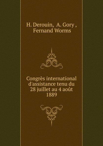 H. Derouin Congres international d.assistance tenu du 28 juillet au 4 aout 1889 auteurs composites troisieme congres international pour l amelioration du sort des sourds muets tenu a bruxelles du 13 and 18 aout 1883