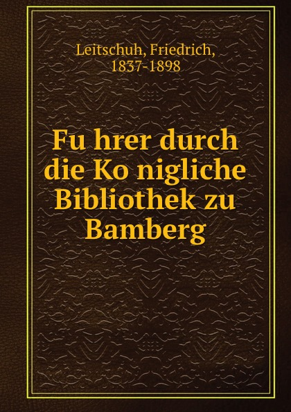 цена на Friedrich Leitschuh Fuhrer durch die Konigliche Bibliothek zu Bamberg