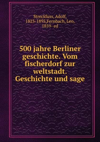 500 jahre Berliner geschichte. Vom fischerdorf zur weltstadt. Geschichte und sage