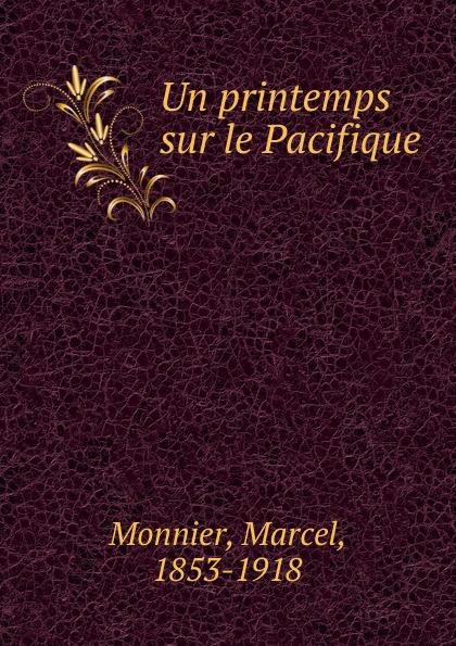Marcel Monnier Un printemps sur le Pacifique joseph fr michaud le printemps d un proscrit