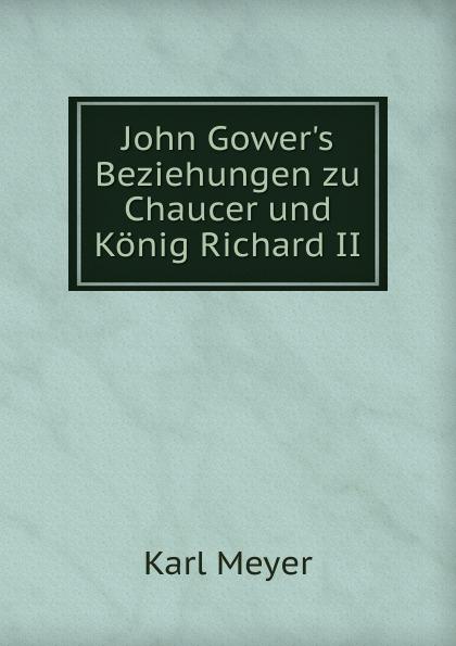 Meyer Carl John Gower.s Beziehungen zu Chaucer und Konig Richard II. chaucer s language