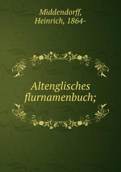 Heinrich Middendorff Altenglisches flurnamenbuch m r buck oberdeutsches flurnamenbuch ein alphabetisch geordneter handweiser