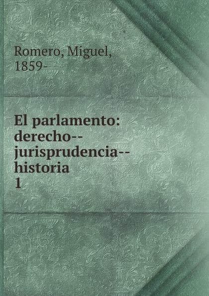 Miguel Romero El parlamento miguel romero el parlamento vol 2 derecho jurisprudencia historia classic reprint