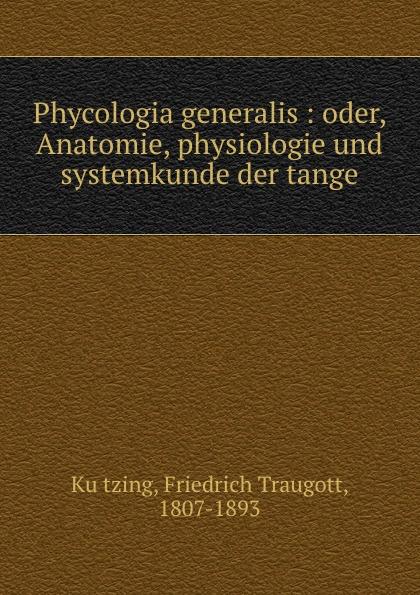 Friedrich Traugott Kützing Phycologia generalis