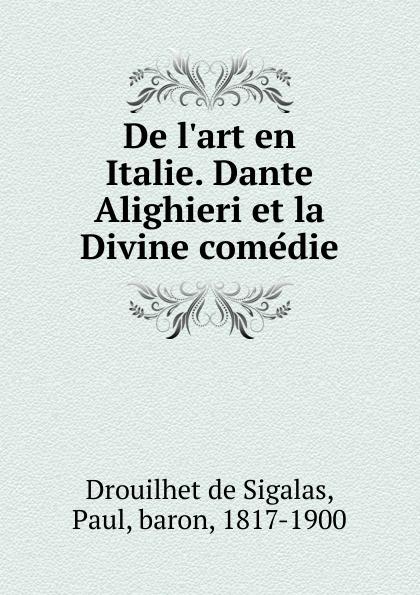 Drouilhet de Sigalas De l.art en Italie. Dante Alighieri et la Divine comedie victor de jouy l hermite en italie t 2