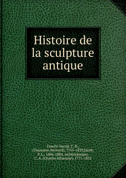 T. B. Emeric-David Histoire de la sculpture antique sculpture david