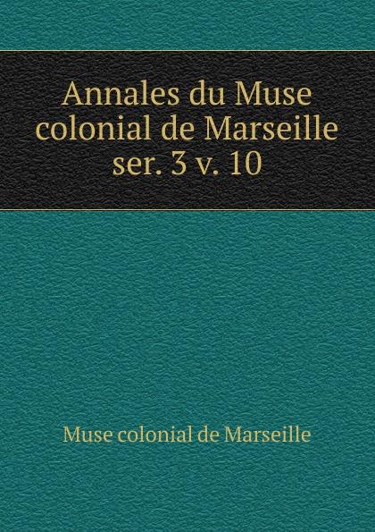 Muse colonial de Marseille Annales du Muse colonial de Marseille цена 2017